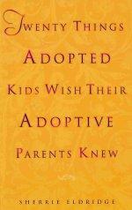 """Twenty Things Adopted Kids Wish their Adoptive Parents Knew"" by Sherrie Eldridge"