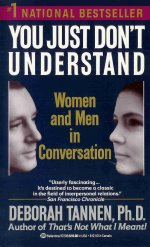 """You Just Don't Understand: Women and Men in Conversation"" by Deborah Tannen, Ph.D"